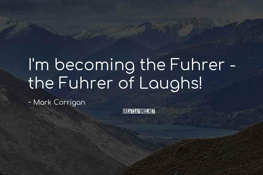 Mark Corrigan Sayings: I'm becoming the Fuhrer - the Fuhrer of Laughs!