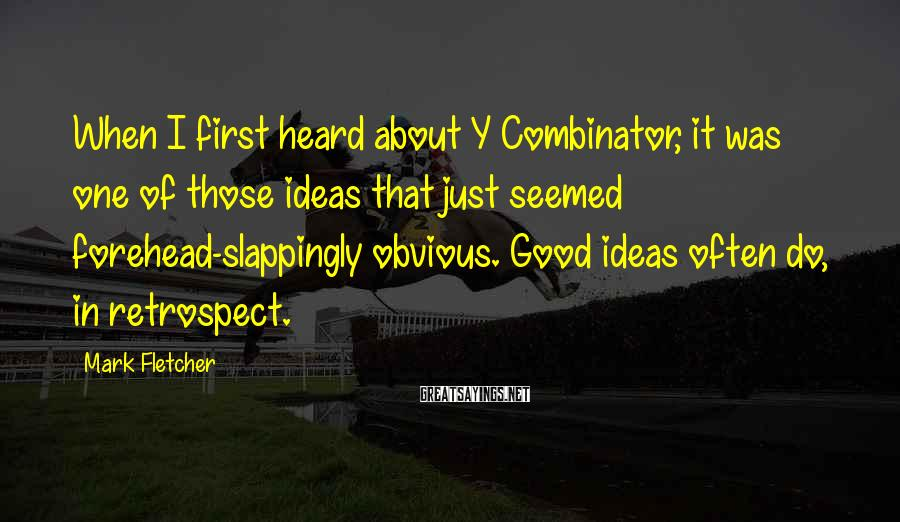 Mark Fletcher Sayings: When I first heard about Y Combinator, it was one of those ideas that just