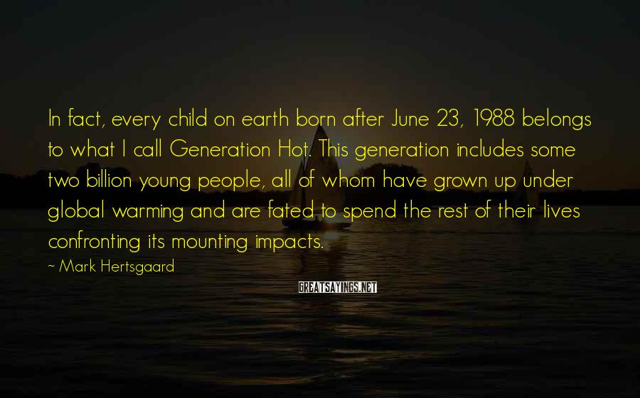 Mark Hertsgaard Sayings: In fact, every child on earth born after June 23, 1988 belongs to what I
