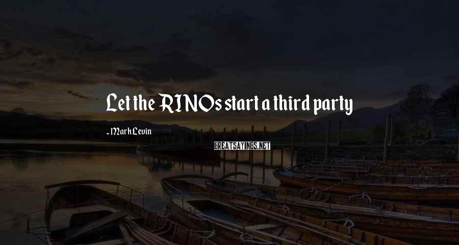 Mark Levin Sayings: Let the RINOs start a third party