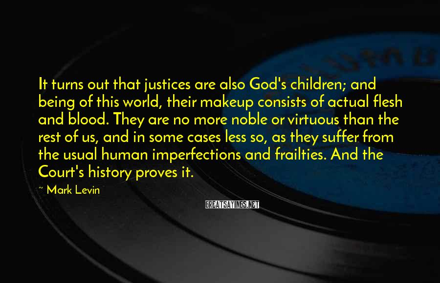 Mark Levin Sayings: It turns out that justices are also God's children; and being of this world, their