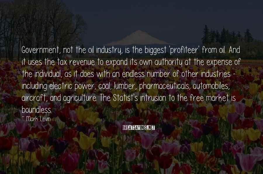 Mark Levin Sayings: Government, not the oil industry, is the biggest 'profiteer' from oil. And it uses the