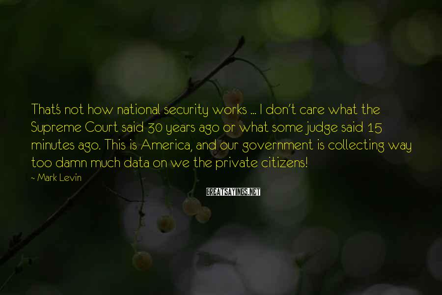 Mark Levin Sayings: That's not how national security works ... I don't care what the Supreme Court said