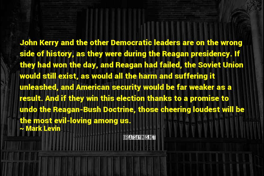 Mark Levin Sayings: John Kerry and the other Democratic leaders are on the wrong side of history, as