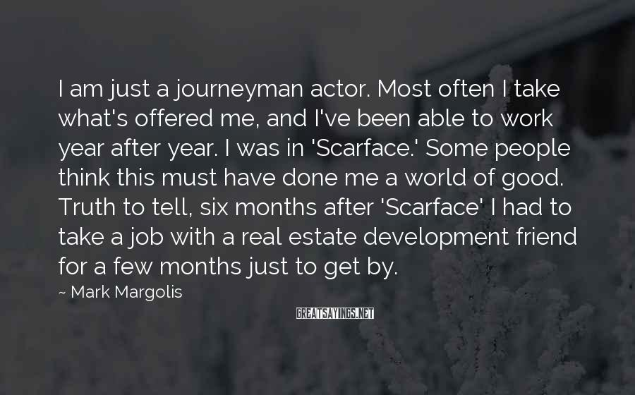 Mark Margolis Sayings: I am just a journeyman actor. Most often I take what's offered me, and I've