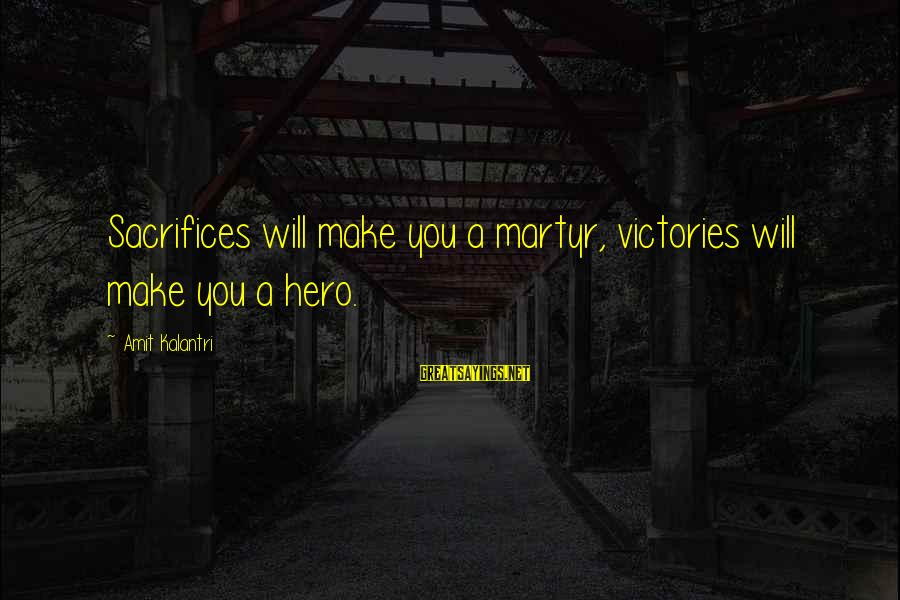 Mark Mazower Dark Continent Sayings By Amit Kalantri: Sacrifices will make you a martyr, victories will make you a hero.