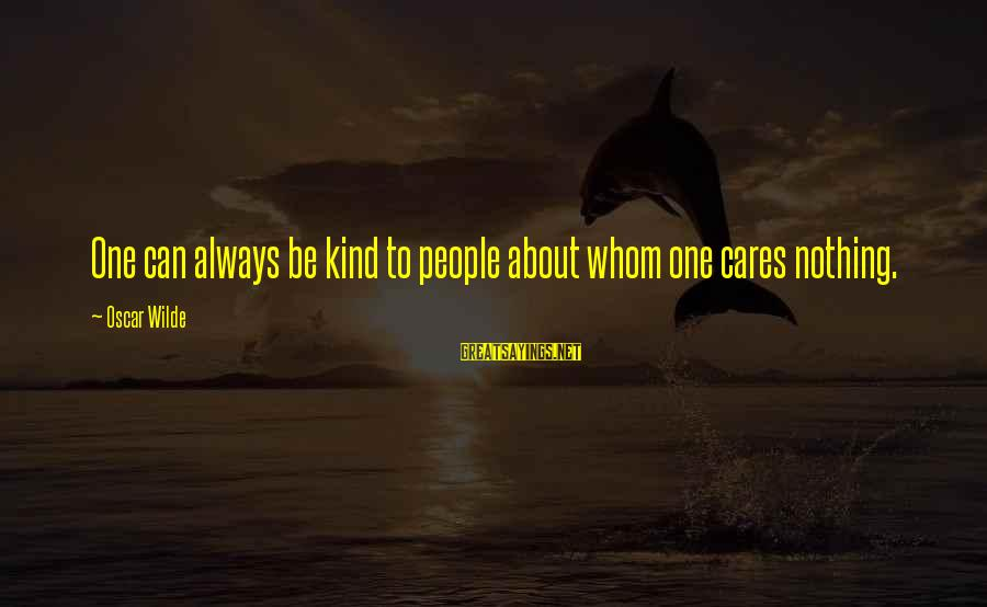 Mark Mazower Dark Continent Sayings By Oscar Wilde: One can always be kind to people about whom one cares nothing.