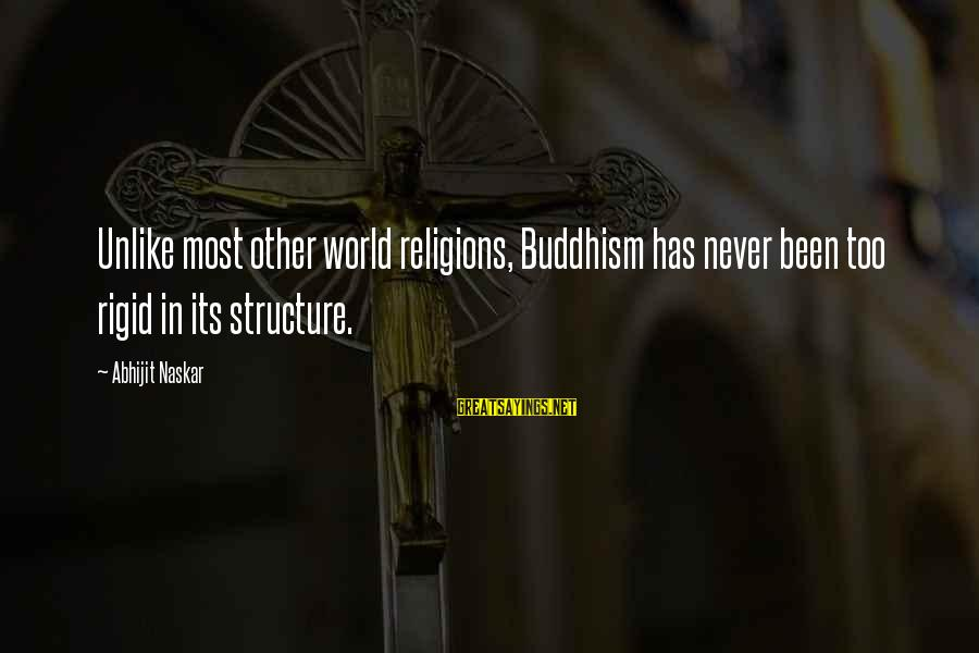Mark Mirabello Sayings By Abhijit Naskar: Unlike most other world religions, Buddhism has never been too rigid in its structure.