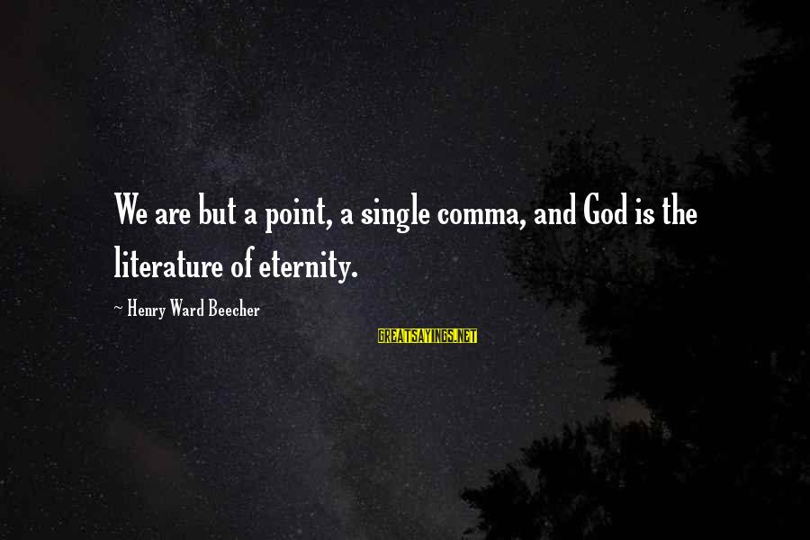 Mark Mirabello Sayings By Henry Ward Beecher: We are but a point, a single comma, and God is the literature of eternity.