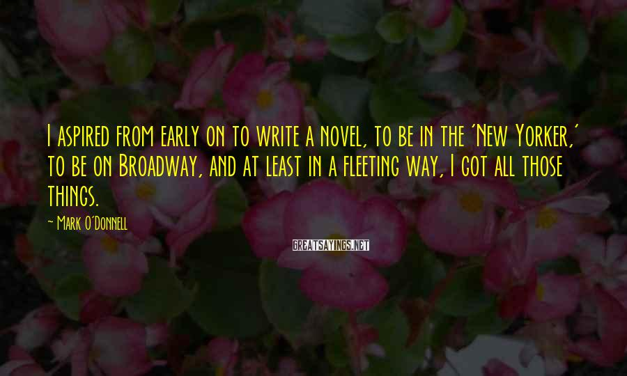 Mark O'Donnell Sayings: I aspired from early on to write a novel, to be in the 'New Yorker,'