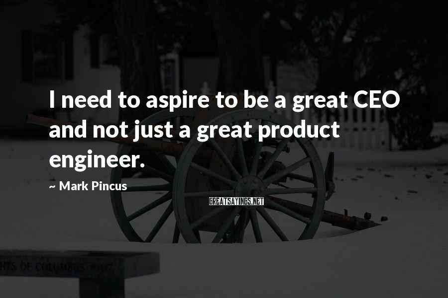 Mark Pincus Sayings: I need to aspire to be a great CEO and not just a great product