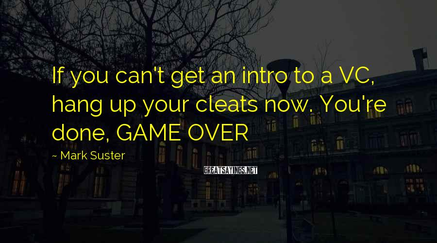 Mark Suster Sayings: If you can't get an intro to a VC, hang up your cleats now. You're