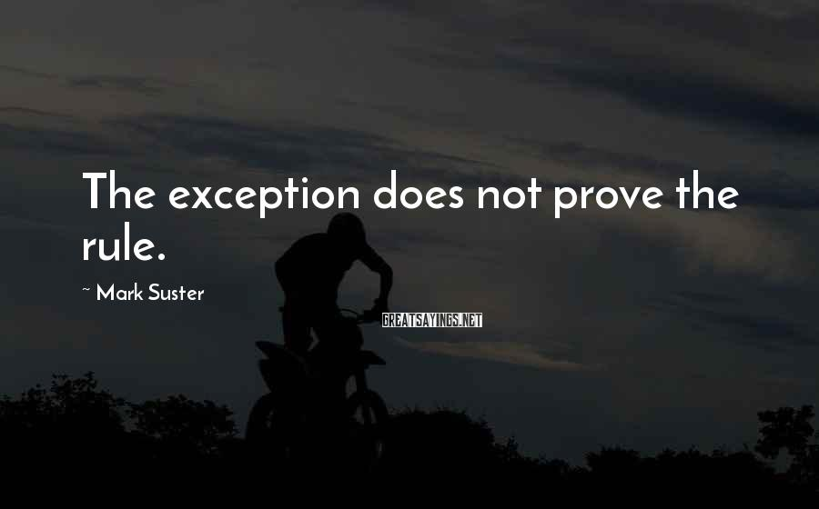 Mark Suster Sayings: The exception does not prove the rule.