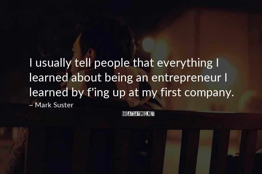 Mark Suster Sayings: I usually tell people that everything I learned about being an entrepreneur I learned by