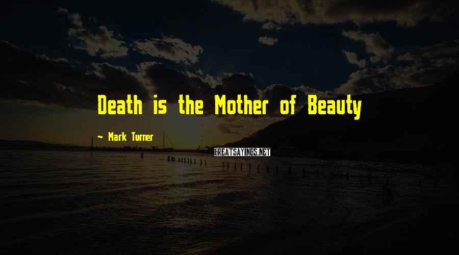 Mark Turner Sayings: Death is the Mother of Beauty