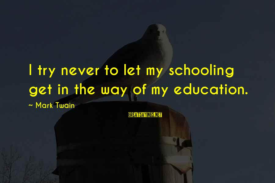 Mark Twain Schooling Sayings By Mark Twain: I try never to let my schooling get in the way of my education.