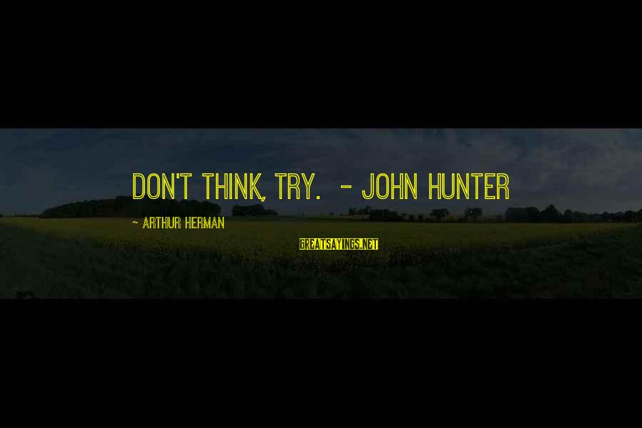 Mark Twain Typical Sayings By Arthur Herman: Don't think, try. - John Hunter