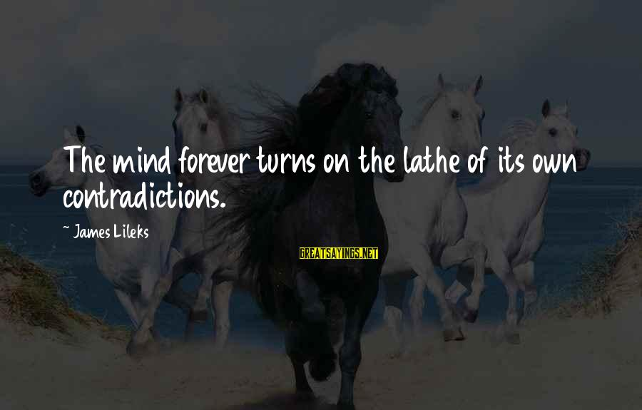 Mark Twain Typical Sayings By James Lileks: The mind forever turns on the lathe of its own contradictions.