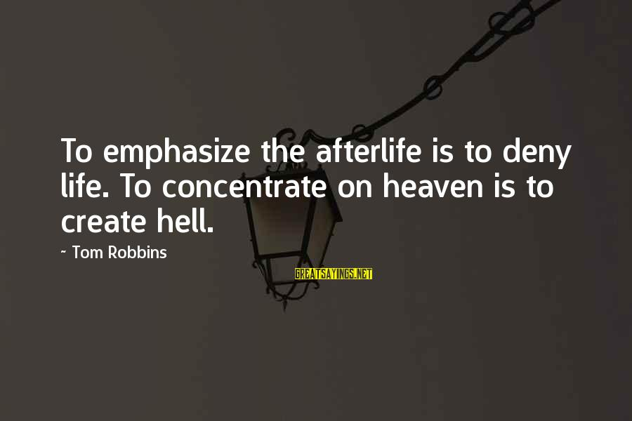 Mark Twain Typical Sayings By Tom Robbins: To emphasize the afterlife is to deny life. To concentrate on heaven is to create