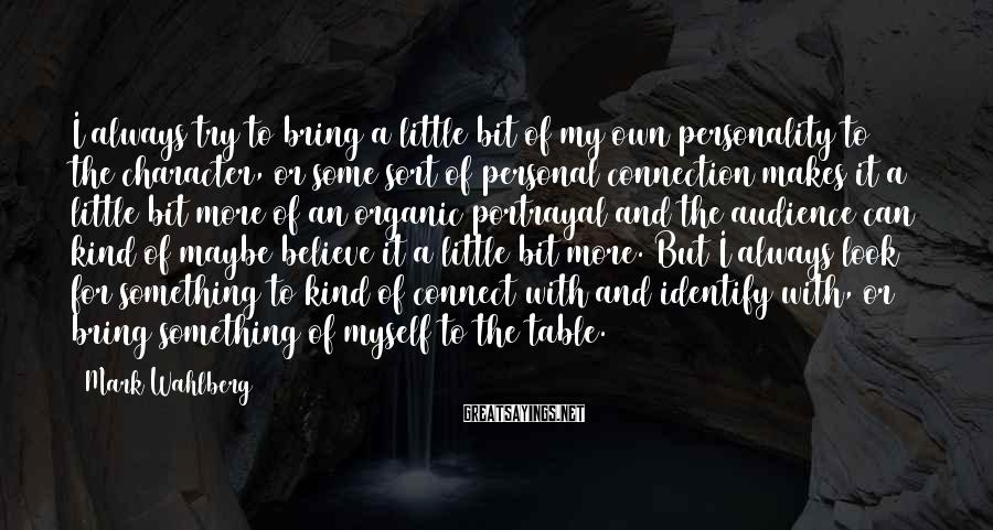 Mark Wahlberg Sayings: I always try to bring a little bit of my own personality to the character,