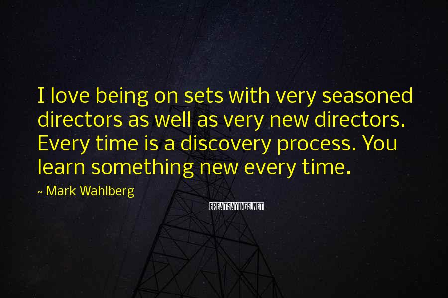 Mark Wahlberg Sayings: I love being on sets with very seasoned directors as well as very new directors.