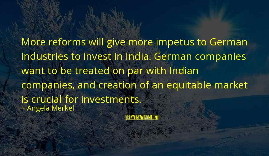 Market Sayings By Angela Merkel: More reforms will give more impetus to German industries to invest in India. German companies