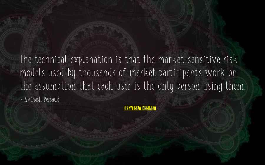 Market Sayings By Avinash Persaud: The technical explanation is that the market-sensitive risk models used by thousands of market participants