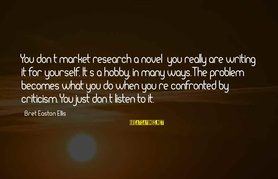 Market Sayings By Bret Easton Ellis: You don't market-research a novel; you really are writing it for yourself. It's a hobby,