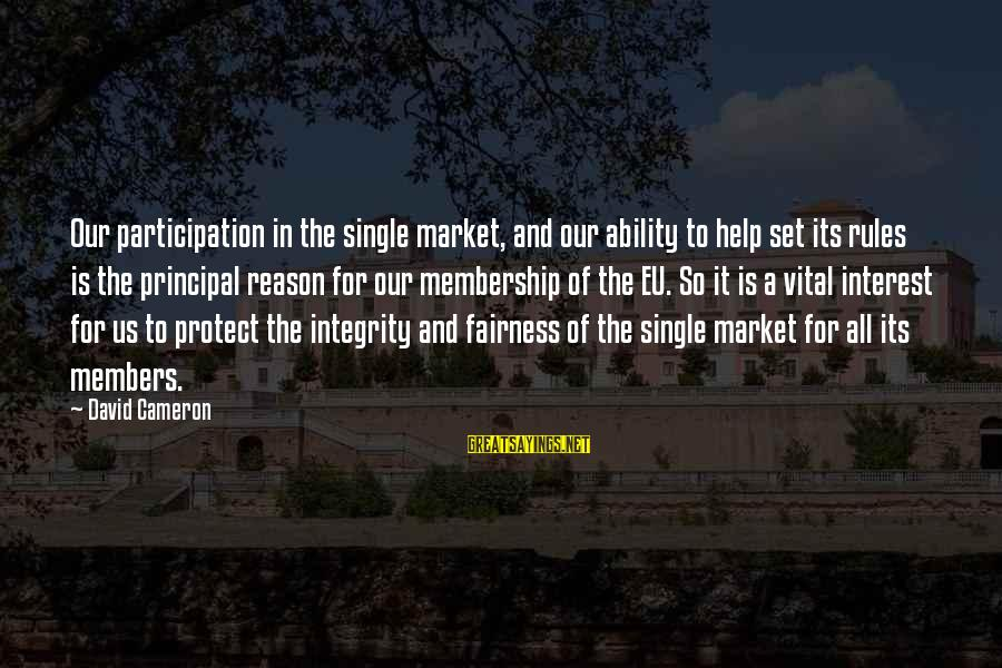 Market Sayings By David Cameron: Our participation in the single market, and our ability to help set its rules is