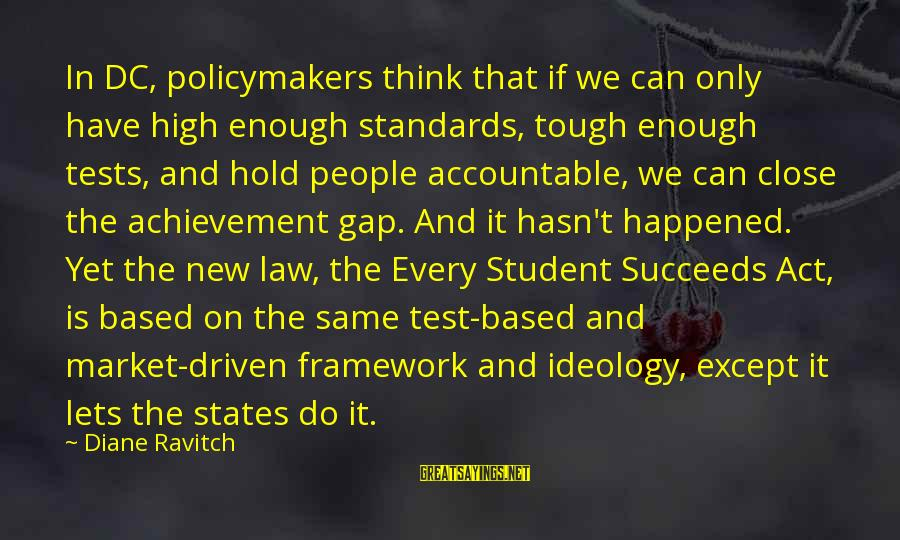 Market Sayings By Diane Ravitch: In DC, policymakers think that if we can only have high enough standards, tough enough