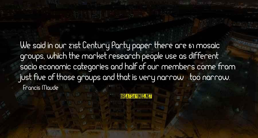Market Sayings By Francis Maude: We said in our 21st Century Party paper there are 61 mosaic groups, which the