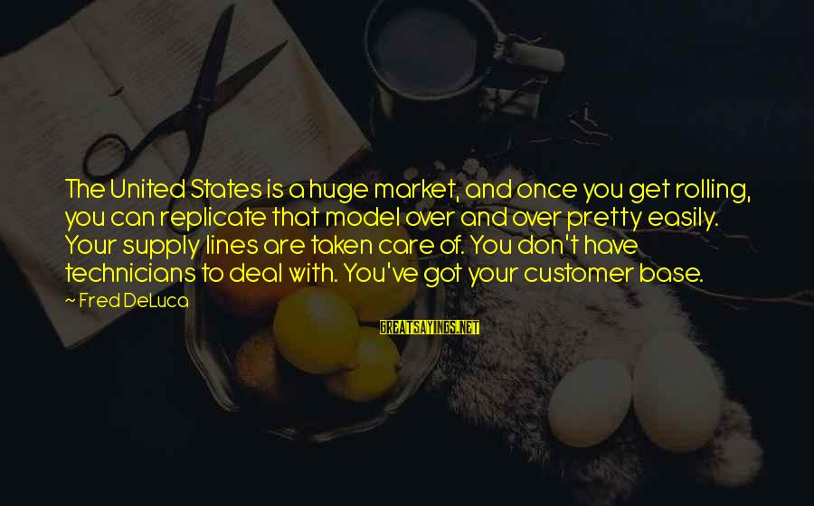 Market Sayings By Fred DeLuca: The United States is a huge market, and once you get rolling, you can replicate