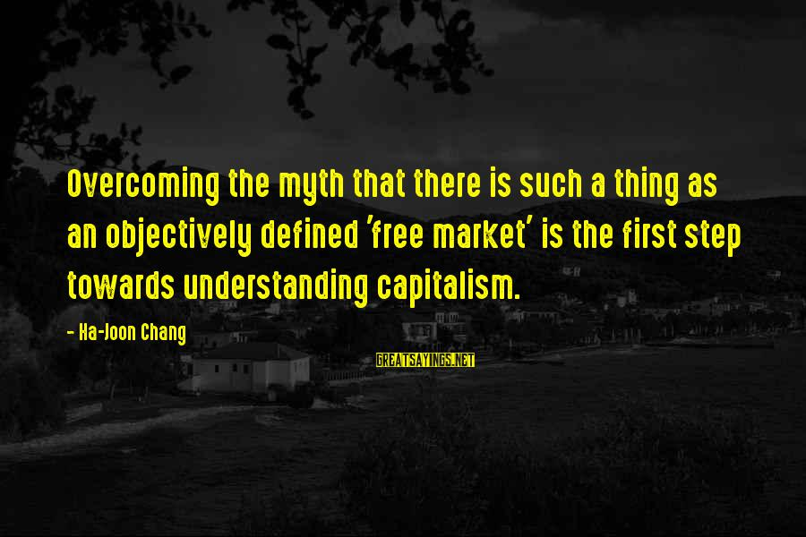 Market Sayings By Ha-Joon Chang: Overcoming the myth that there is such a thing as an objectively defined 'free market'