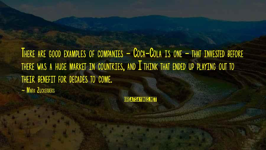 Market Sayings By Mark Zuckerberg: There are good examples of companies - Coca-Cola is one - that invested before there