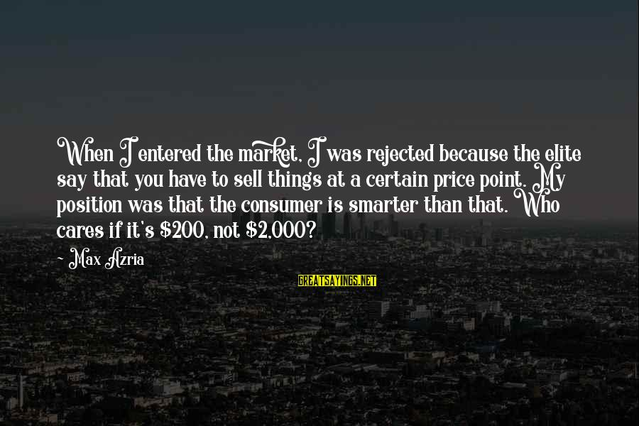 Market Sayings By Max Azria: When I entered the market, I was rejected because the elite say that you have