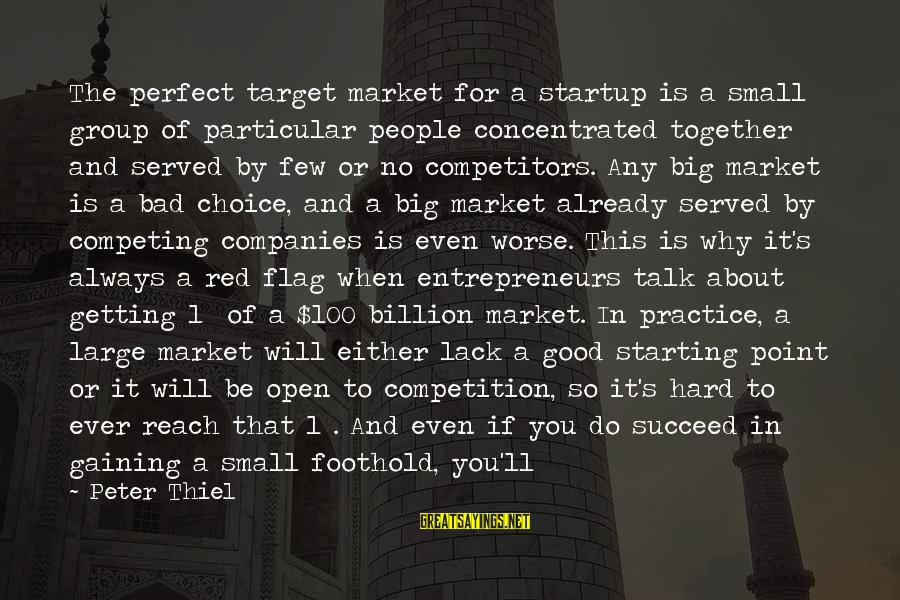 Market Sayings By Peter Thiel: The perfect target market for a startup is a small group of particular people concentrated