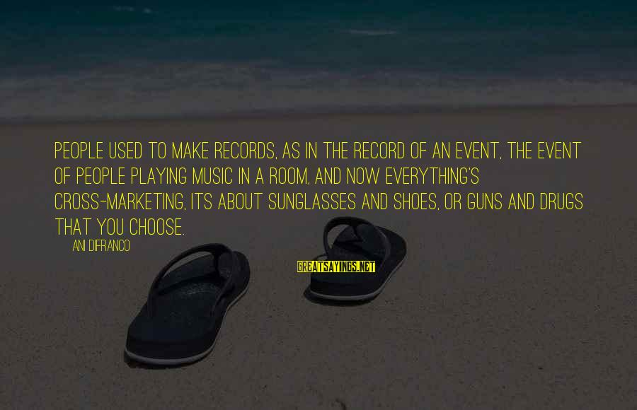 Marketing's Sayings By Ani DiFranco: People used to make records, as in the record of an event, the event of