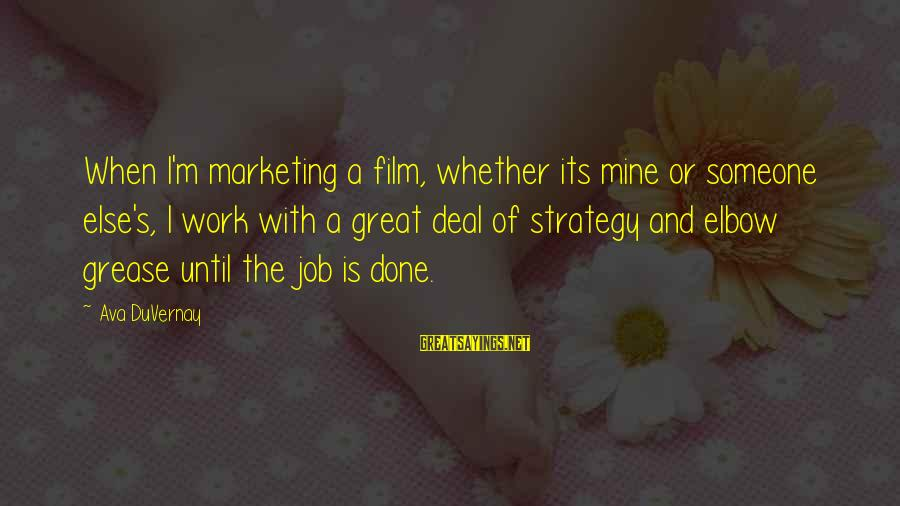 Marketing's Sayings By Ava DuVernay: When I'm marketing a film, whether its mine or someone else's, I work with a