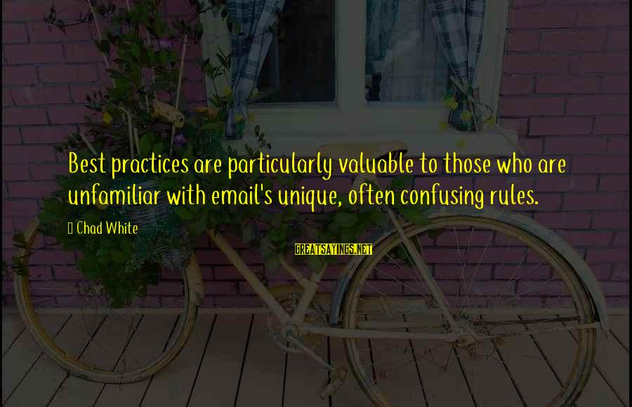 Marketing's Sayings By Chad White: Best practices are particularly valuable to those who are unfamiliar with email's unique, often confusing