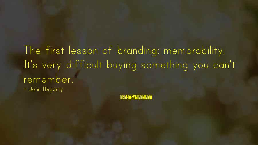 Marketing's Sayings By John Hegarty: The first lesson of branding: memorability. It's very difficult buying something you can't remember.