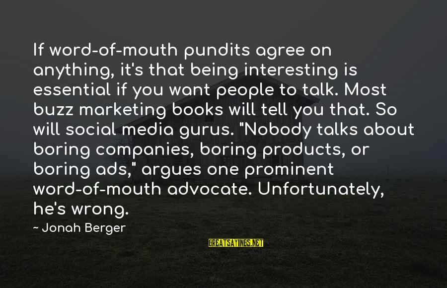 Marketing's Sayings By Jonah Berger: If word-of-mouth pundits agree on anything, it's that being interesting is essential if you want