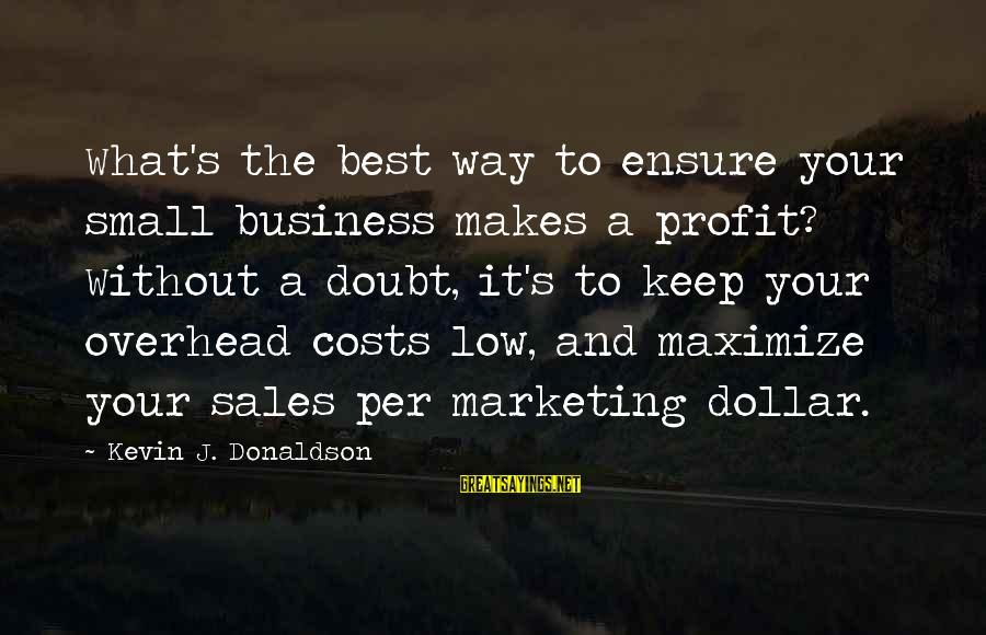 Marketing's Sayings By Kevin J. Donaldson: What's the best way to ensure your small business makes a profit? Without a doubt,