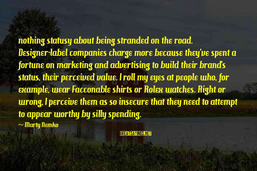 Marketing's Sayings By Marty Nemko: nothing statusy about being stranded on the road. Designer-label companies charge more because they've spent