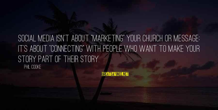 "Marketing's Sayings By Phil Cooke: Social media isn't about ""marketing"" your church or message; it's about ""connecting"" with people who"