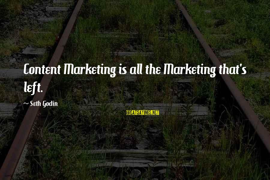 Marketing's Sayings By Seth Godin: Content Marketing is all the Marketing that's left.