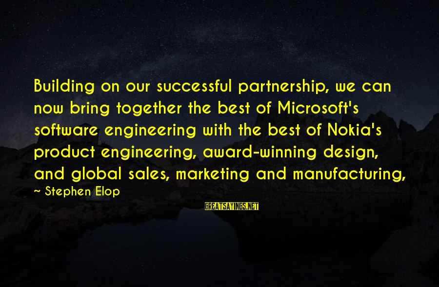 Marketing's Sayings By Stephen Elop: Building on our successful partnership, we can now bring together the best of Microsoft's software