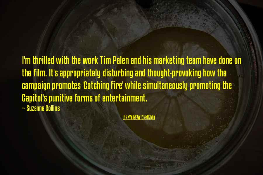 Marketing's Sayings By Suzanne Collins: I'm thrilled with the work Tim Palen and his marketing team have done on the