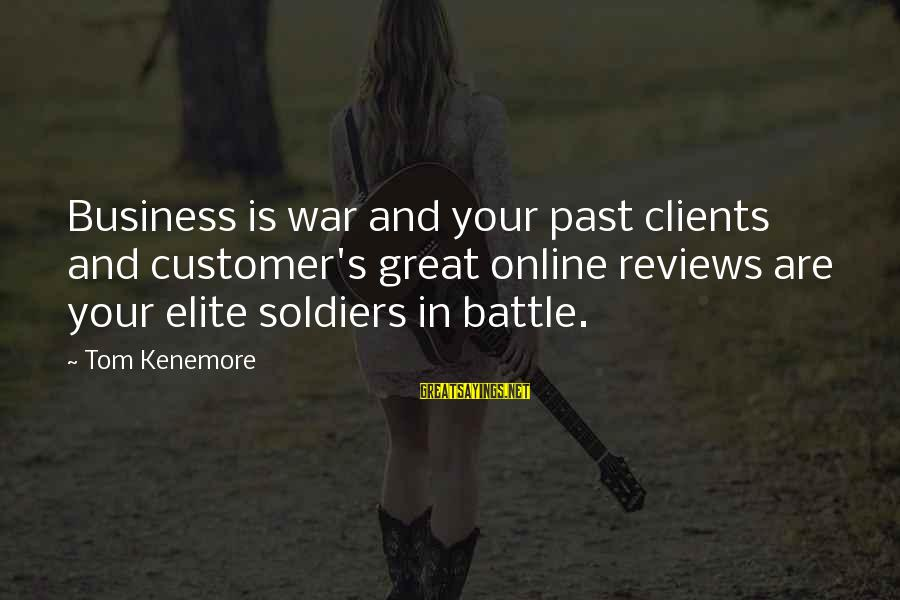 Marketing's Sayings By Tom Kenemore: Business is war and your past clients and customer's great online reviews are your elite