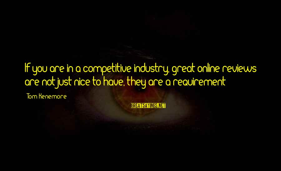 Marketing's Sayings By Tom Kenemore: If you are in a competitive industry, great online reviews are not just nice to