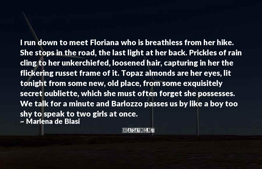 Marlena De Blasi Sayings: I run down to meet Floriana who is breathless from her hike. She stops in